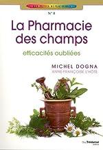 La pharmacie des champs - Efficacités oubliées de Michel Dogna
