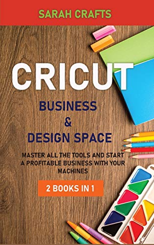 Cricut: 2 BOOKS IN 1: BUSINESS & DESIGN SPACE: Master all the tools and start a profitable business with your machines pages