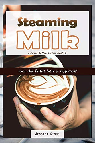 Steaming Milk: Want that Perfect Latte or Cappuccino? (I Know Coffee)