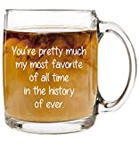 You're Pretty Much My Most Favorite - 12 oz Glass Coffee Cup Mug - Birthday Christmas Stocking Stuffer White Elephant Gifts Presents for Women Men Friend Coworker - Funny Unique Gift Present Ideas