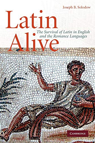 Compare Textbook Prices for Latin Alive: The Survival of Latin in English and the Romance Languages 1 Edition ISBN 9780521734189 by Solodow, Joseph B.