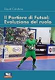 Il portiere di futsal. Evoluzione del ruolo