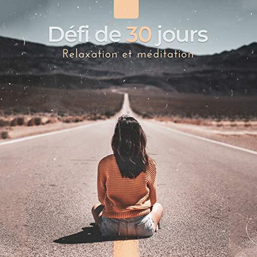 Défi de 30 jours: Relaxation et méditation, Change ta vie, Se sentir mieux