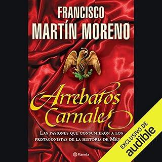 Arrebatos Carnales (Narración en Castellano)                   By:                                                                                                                                 Francisco Martín Moreno                               Narrated by:                                                                                                                                 Silvia Gomez Lasil                      Length: 19 hrs and 30 mins     3 ratings     Overall 4.0