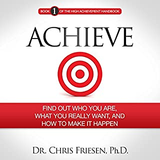 Achieve: Find out Who You Are, What You Really Want, and How to Make It Happen cover art