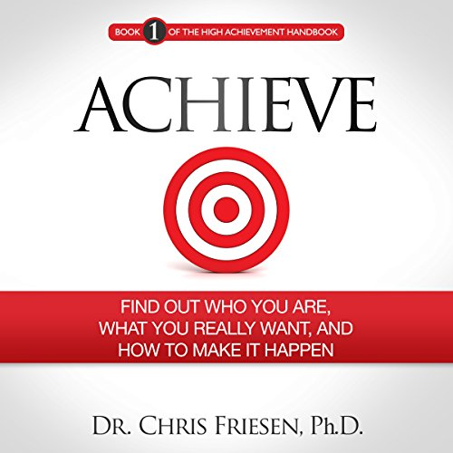 Achieve: Find out Who You Are, What You Really Want, and How to Make It Happen audiobook cover art