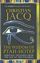 The Wisdom of Ptah-Hotep: Spiritual Treasures from the Age of the Pyramids and the Oldest Book in the World