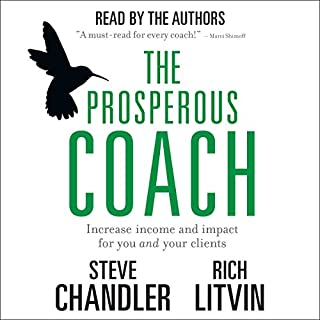 The Prosperous Coach: Increase Income and Impact for You and Your Clients                   Auteur(s):                                                                                                                                 Steve Chandler,                                                                                        Rich Litvin                               Narrateur(s):                                                                                                                                 Steve Chandler,                                                                                        Rich Litvin                      Durée: 4 h et 20 min     36 évaluations     Au global 4,7