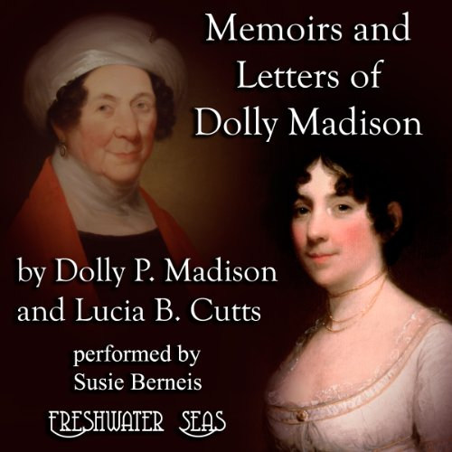 Memoirs and Letters of Dolly Madison     Wife of James Madison, President of the United States (Edited by Her Grand-Niece)              By:                                                                                                                                 Dolly P. Madison,                                                                                        Lucia B. Cutts                               Narrated by:                                                                                                                                 Susie Berneis                      Length: 3 hrs and 58 mins     7 ratings     Overall 4.4
