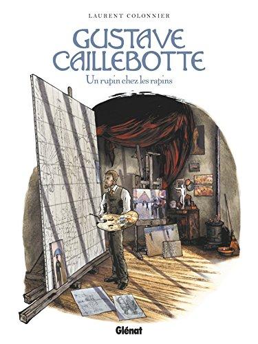 Gustave Caillebotte : Un rupin chez les Rapins (Les Grands Peintres) (French Edition)