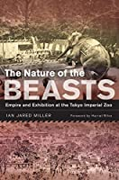 The Nature of the Beasts: Empire and Exhibition at the Tokyo Imperial Zoo (Asia: Local Studies / Global Themes)