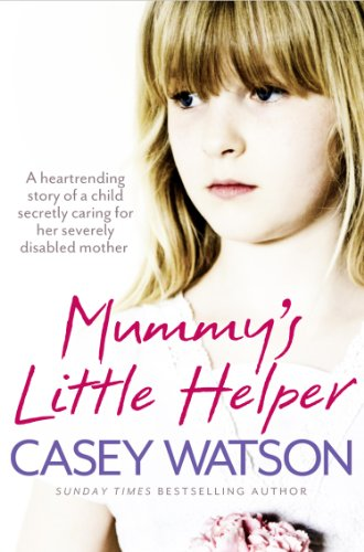Mummy's Little Helper: The heartrending true story of a young girl secretly caring for her severely disabled mother (English Edition)