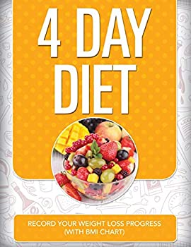 Paperback 4 Day Diet : Record Your Weight Loss Progress (with BMI Chart) Book
