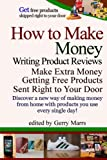How to Make Money Writing Product Reviews: Make $57,192 per Year Getting Free Products Sent to Your Door