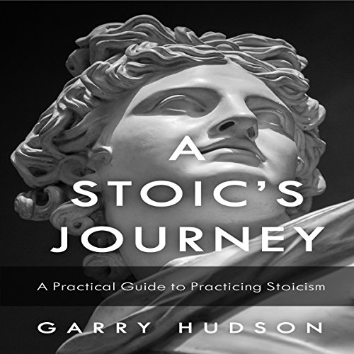 Stoicism: A Stoic's Journey: A Practical Guide to Practicing Stoicism audiobook cover art