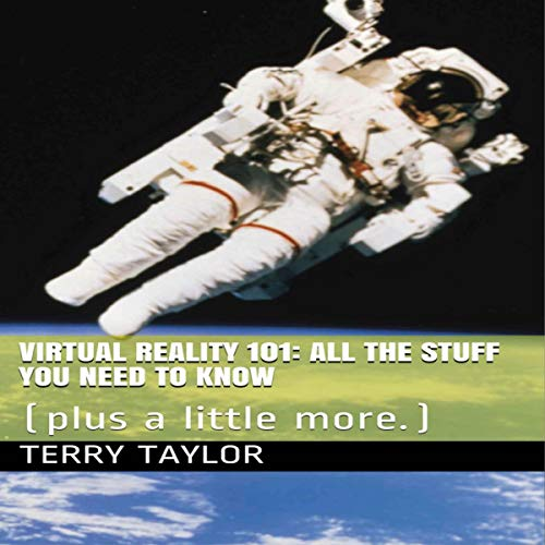 Virtual Reality 101     All the Stuff You Need to Know (Plus a Little More.)              By:                                                                                                                                 Terry Taylor                               Narrated by:                                                                                                                                 RJ Malyk                      Length: 2 hrs and 21 mins     Not rated yet     Overall 0.0