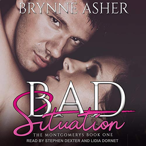 Bad Situation     The Montgomery Series, Book 1              Written by:                                                                                                                                 Brynne Asher                               Narrated by:                                                                                                                                 Stephen Dexter,                                                                                        Lidia Dornet                      Length: 11 hrs and 1 min     1 rating     Overall 4.0