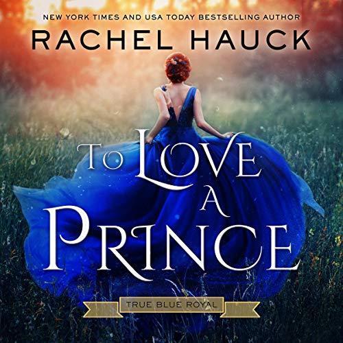 To Love a Prince: True Blue Royal, Book 1