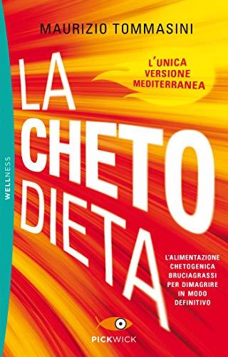 La chetodieta: L'alimentazione chetogenica bruciagrassi per dimagrire in modo definitivo