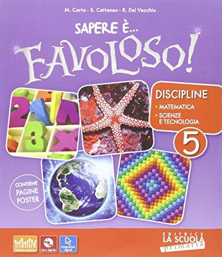 Sapere è... favoloso! Sussidiario delle discipline. Matematica-scienze e tecnologia. Per la 5ª classe elementare. Con DVD-ROM. Con e-book. Con espansione online (Vol. 2)