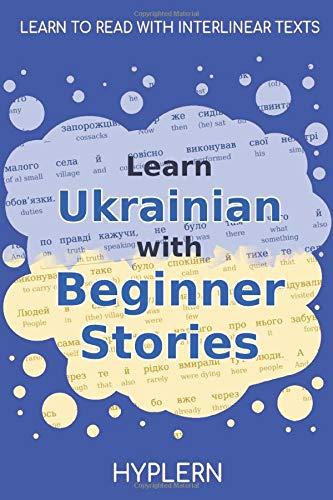 Learn Ukrainian with Beginner Stories: Interlinear Ukrainian to English (Learn Ukrainian with Interlinear Stories for Beginner and Advanced readers)