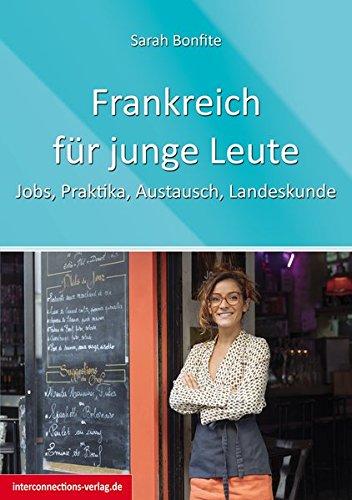 Frankreich für junge Leute: Jobs, Praktika, Austausch, Landeskunde (Jobs, Praktika, Studium)