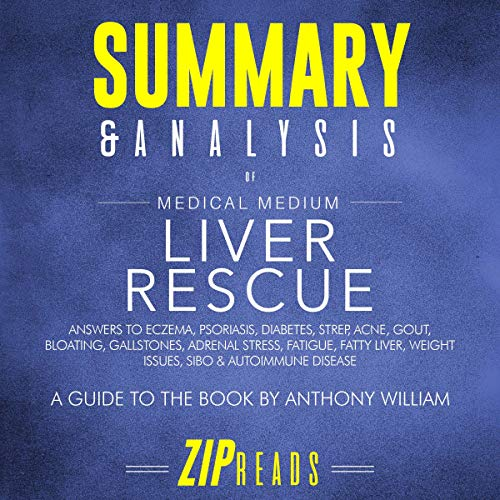 Summary & Analysis of Medical Medium Liver Rescue     A Guide to the Book by Anthony William              By:                                                                                                                                 ZIP Reads                               Narrated by:                                                                                                                                 Satauna Howery                      Length: 1 hr and 10 mins     Not rated yet     Overall 0.0