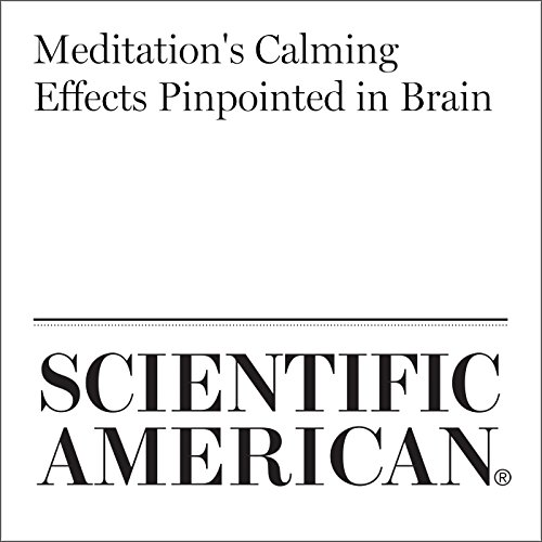 Meditation's Calming Effects Pinpointed in Brain                   By:                                                                                                                                 Diana Kwon                               Narrated by:                                                                                                                                 Jef Holbrook                      Length: 6 mins     1 rating     Overall 5.0