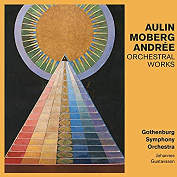 Aulin, Moberg, Andrée: Orchestral Works