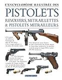 Encyclopédie illustrée des pistolets révolvers mitraillettes et pistolets mitrailleurs