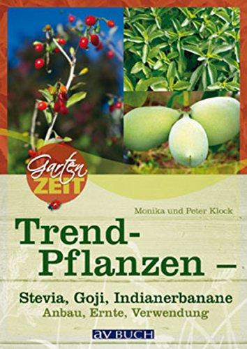 Trendpflanzen: Stevia, Goji & Indianerbanane - Anbau, Ernte, Verwendung (Gartenpraxis für Jedermann)