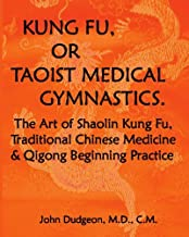 Kung Fu, Or Taoist Medical Gymnastics: The Art Of Shaolin Kung Fu, Traditional Chinese Medicine And Qigong Beginning Practice by CM, John Dudgeon MD (2008-12-07)
