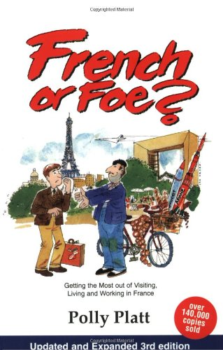 French or Foe?: Getting the Most Out of Visiting, Living...