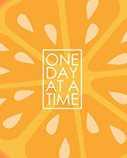 One Day at a Time - 18 Month Planner: Fresh Orange Recovery Oriented Daily Weekly and Monthly Views with Notes and Dot Gri...