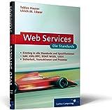 Webservices ? die Standards: XML-RPC, SOAP, WSDL, Verzeichnisdienste, Sicherheit (Galileo Computing) - Tobias Hauser