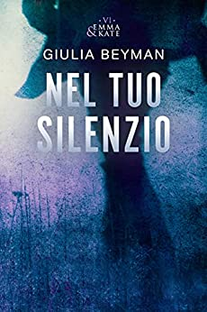 Nel tuo silenzio (Emma & Kate Vol. 6) di [Giulia Beyman]