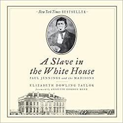 Slave in the White House: Paul Jennings and the Madisons