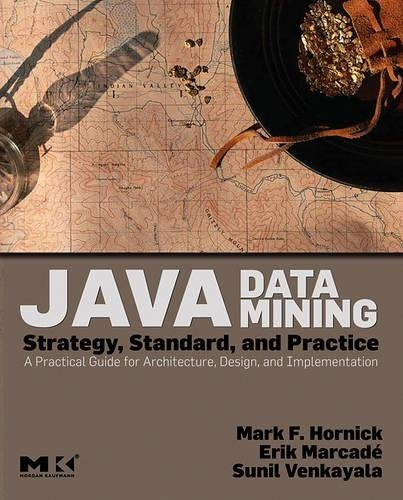 Java Data Mining: Strategy, Standard, and Practice: A Practical Guide for Architecture, Design, and Implementation (The Morgan Kaufmann Series in Data Management Systems) (English Edition)