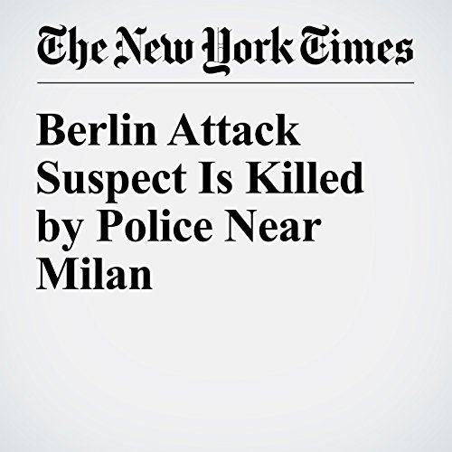 Berlin Attack Suspect Is Killed by Police Near Milan audiobook cover art