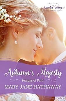 Autumn's Majesty: Inspirational Romance (Seasons of Faith Book 3) by [Mary Jane Hathaway]
