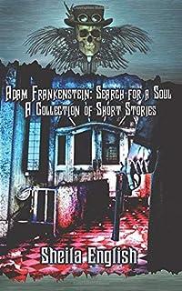 Adam Frankenstein: Search for a Soul: A Collection of Short Stories (Adam Frankenstein Short Stories)