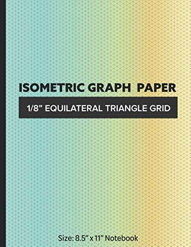 ISOMETRIC GRAPH PAPER - 1/8 Equilateral Triangle Grid: Large Graph Paper Notebook for 3D Technical Drawing in Math & Engineering | Suitable also for 3D Perspective Art, Puzzles, & Architectural Plans