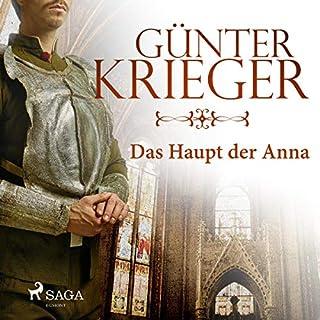 Das Haupt der Anna                   Autor:                                                                                                                                 Günter Krieger                               Sprecher:                                                                                                                                 David Hannak                      Spieldauer: 5 Std. und 36 Min.     1 Bewertung     Gesamt 3,0