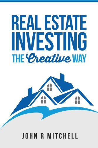Real Estate Investing Books! - Real Estate Investing: The Creative Way