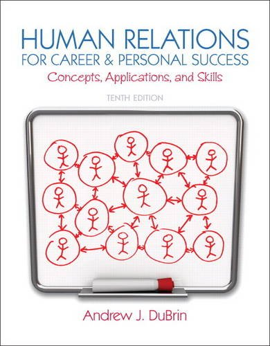 Compare Textbook Prices for Human Relations for Career and Personal Success: Concepts, Applications, and Skills 10 Edition ISBN 9780132974400 by DuBrin, Andrew J.