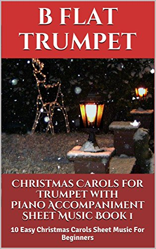 Christmas Carols For Trumpet With Piano Accompaniment Sheet Music Book 1: 10 Easy Christmas Carols For Beginners