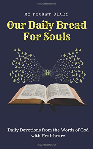 Our Daily Bread For Souls: MY POCKET DIARY, Daily Devotions from the Words fo God with Healthcare (Volume 1)