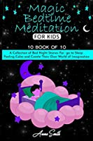 """Magic Bedtime Meditation for kids: """"10 book of 10"""" A Collection of Bed Night Stories For go to Sleep Feeling Calm and Create Their Own World of Imagination"""