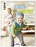 Strickzwerge (KREATIV.INSPIRATION): Der neue Stricklook für Kinder bis 18 Monate