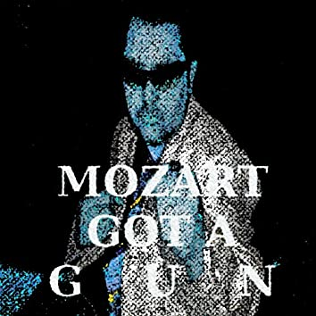 Mozart Got a Gun (International Version 2013)